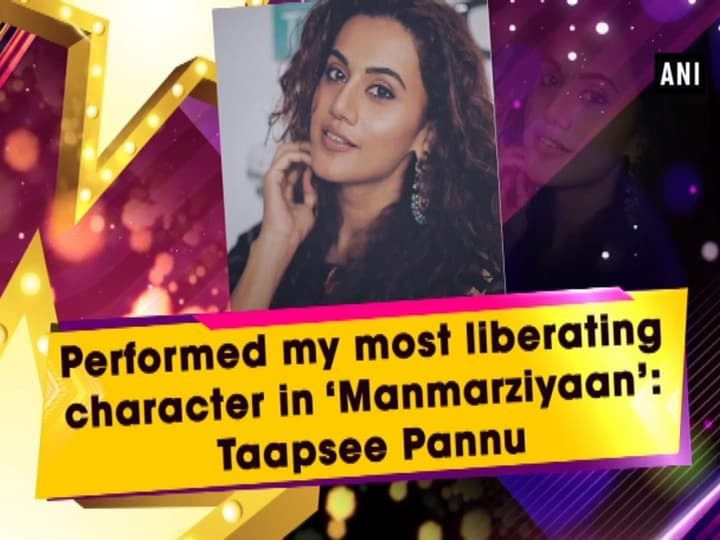 Performed my most liberating character in 'Manmarziyaan': Taapsee Pannu