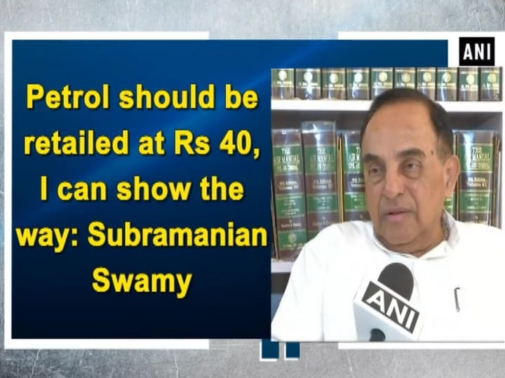Petrol should be retailed at Rs 40, I can show the way: Subramanian Swamy