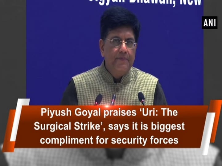 Piyush Goyal praises 'Uri: The Surgical Strike', says it is biggest compliment for security forces