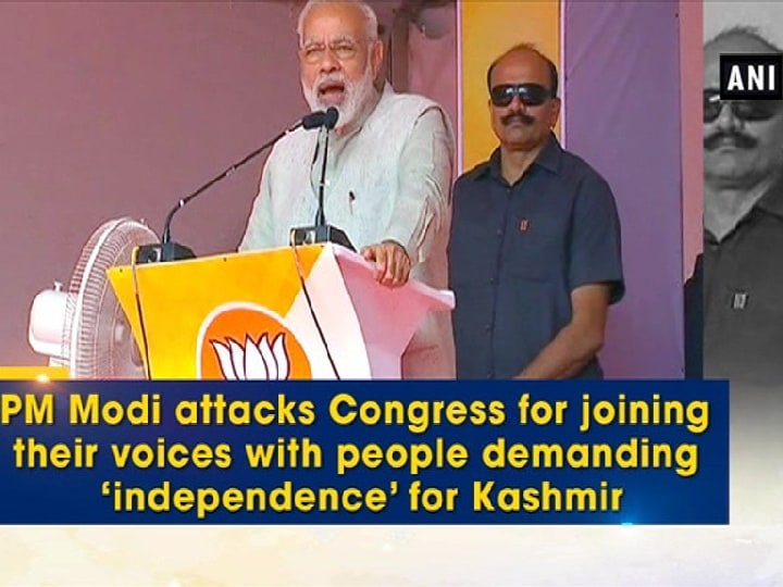 PM Modi attacks Congress for joining their voices with people demanding 'independence' for Kashmir