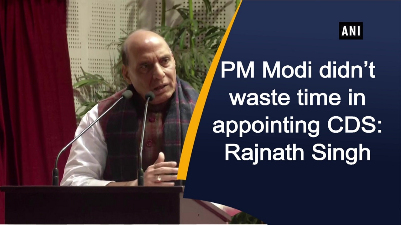 PM Modi didn't waste time in appointing CDS: Rajnath Singh