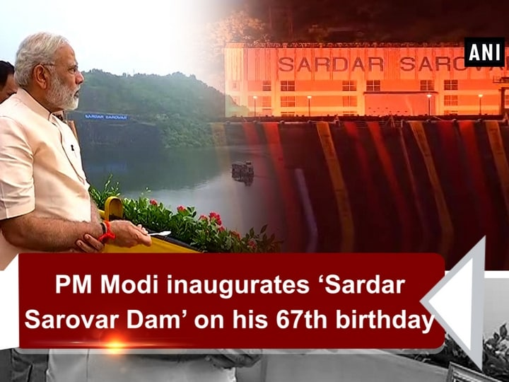PM Modi inaugurates 'Sardar Sarovar Dam' on his 67th birthday