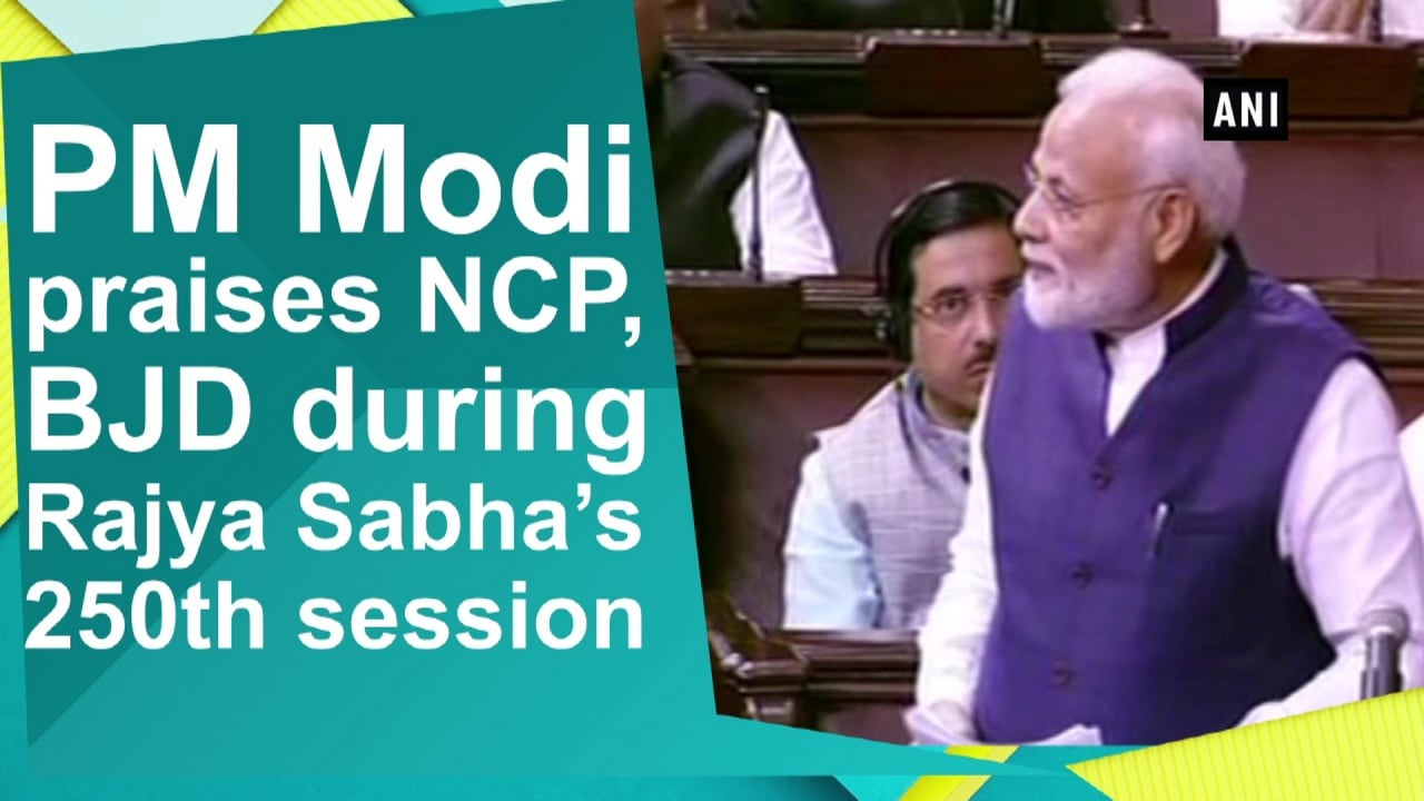 PM Modi praises NCP, BJD during Rajya Sabha's 250th session