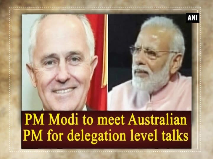 PM Modi to meet Australian PM for delegation level talks