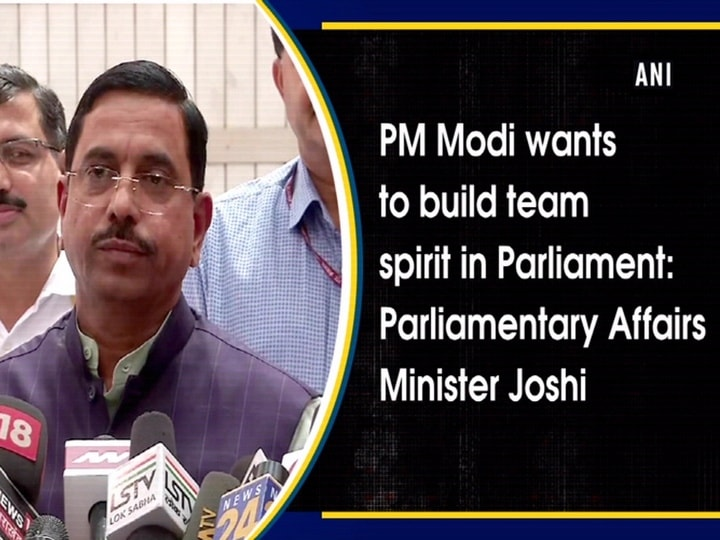 PM Modi wants to build team spirit in Parliament: Parliamentary Affairs Minister Joshi