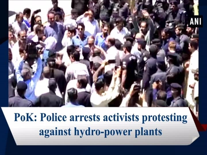 PoK: Police arrests activists protesting against hydro-power plants