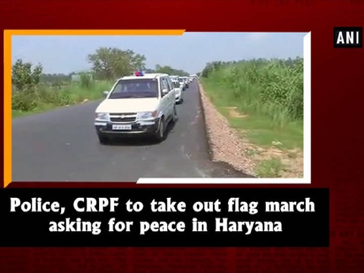Police, CRPF to take out flag march asking for peace in Haryana
