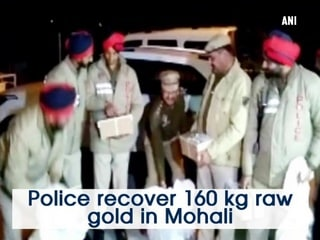 Police recover 160 kg raw gold in Mohali