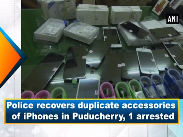Police recovers duplicate accessories of iPhones in Puducherry, 1 arrested