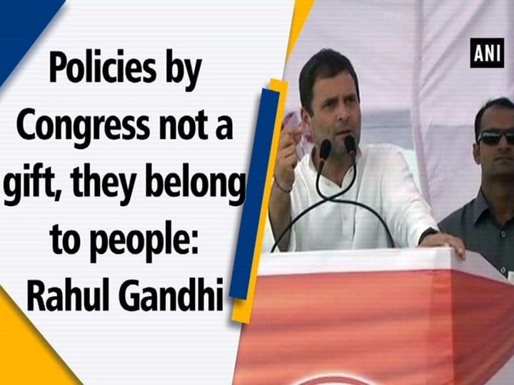 Policies by Congress not a gift, they belong to people: Rahul Gandhi