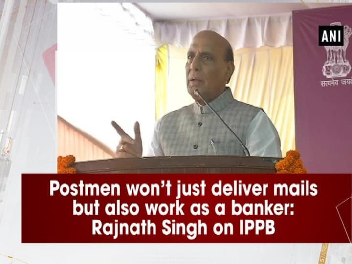 Postmen won't just deliver mails but also work as a banker: Rajnath Singh on IPPB