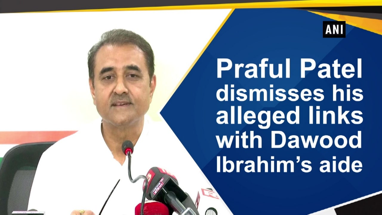 Praful Patel dismisses his alleged links with Dawood Ibrahim's aide