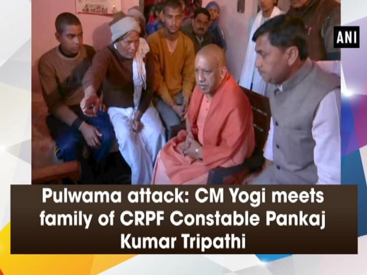 Pulwama attack: CM Yogi meets family of CRPF Constable Pankaj Kumar Tripathi