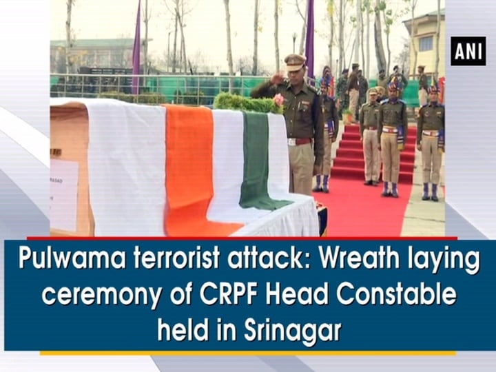 Pulwama terrorist attack: Wreath laying ceremony of CRPF Head Constable held in Srinagar