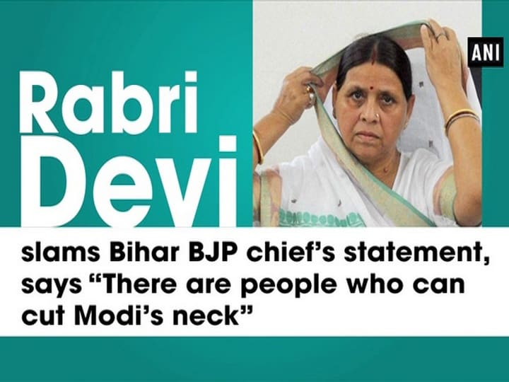 "Rabri Devi slams Bihar BJP chief's statement, says ""There are people who can cut Modi's neck"""