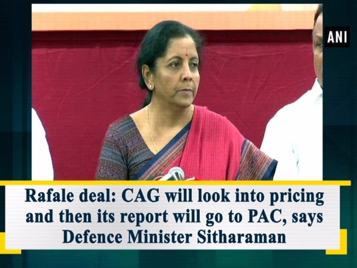 Rafale deal: CAG will look into pricing and then its report will go to PAC, says Defence Minister Sitharaman