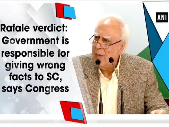 Rafale verdict: Government is responsible for giving wrong facts to SC, says Congress