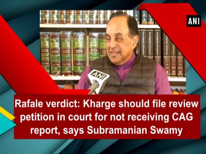 Rafale verdict: Kharge should file review petition in court for not receiving CAG report, says Subramanian Swamy