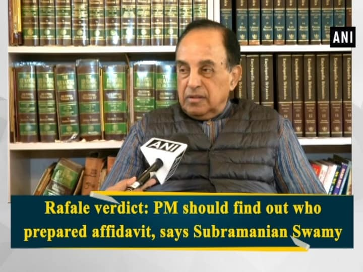 Rafale verdict: PM should find out who prepared affidavit, says Subramanian Swamy