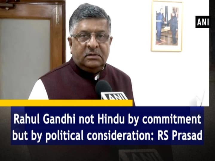 Rahul Gandhi not Hindu by commitment but by political consideration: RS Prasad
