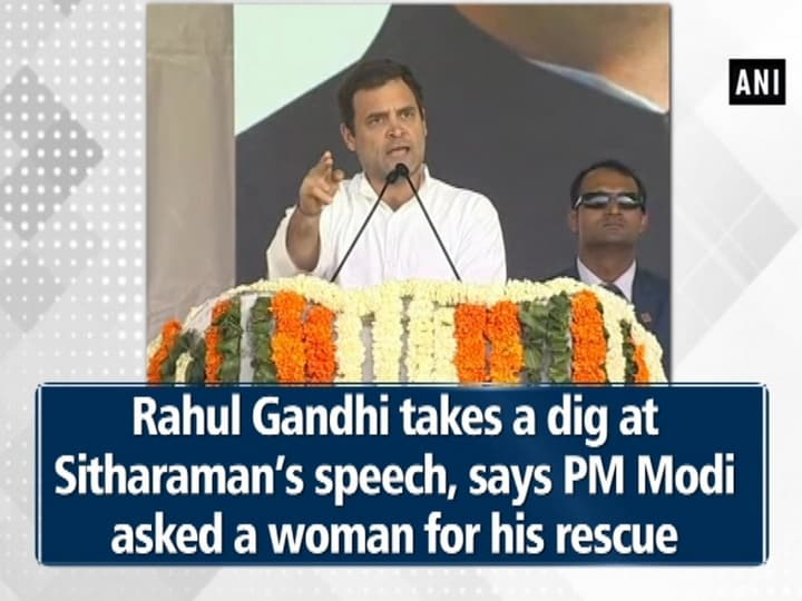 Rahul Gandhi takes a dig at Sitharaman's speech, says PM Modi asked a woman for his rescue