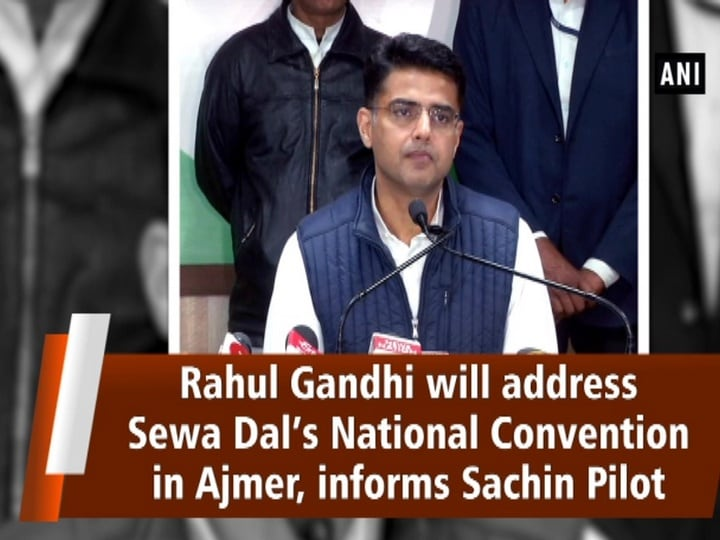 Rahul Gandhi will address Sewa Dal's National Convention in Ajmer, informs Sachin Pilot