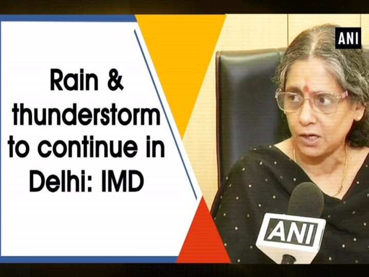 Rain and thunderstorm to continue in Delhi: IMD