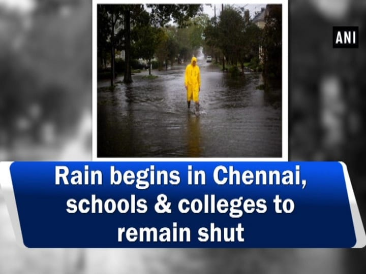 Rain begins in Chennai, schools and colleges to remain shut
