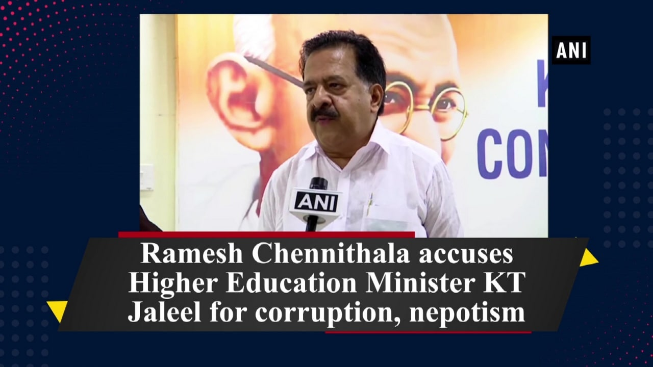 Ramesh Chennithala accuses Higher Education Minister KT Jaleel for corruption, nepotism