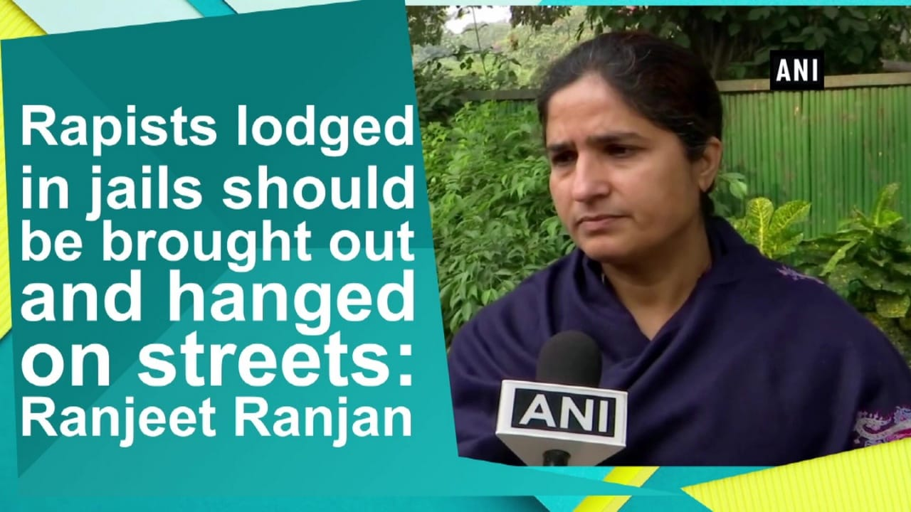 Rapists lodged in jails should be brought out and hanged on streets: Ranjeet Ranjan