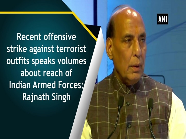 Recent offensive strike against terrorist outfits speaks volumes about reach of Indian Armed Forces: Rajnath Singh