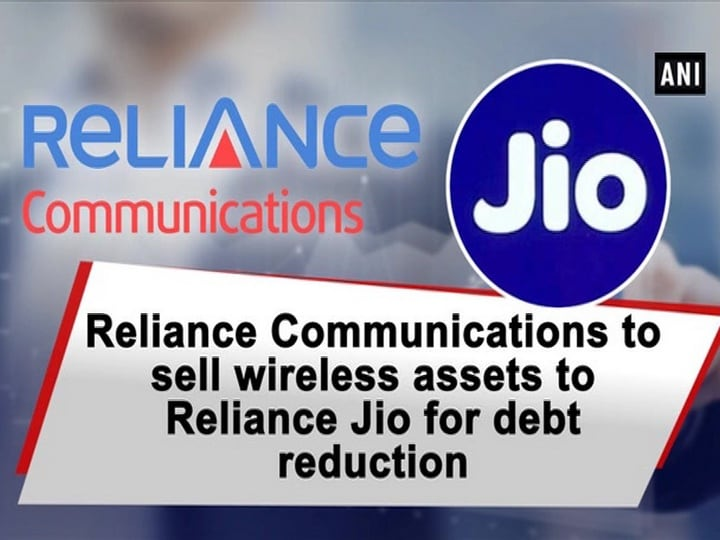 Reliance Communications to sell wireless assets to Reliance Jio for debt reduction