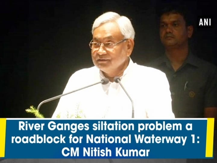 River Ganges siltation problem a roadblock for National Waterway 1: CM Nitish Kumar