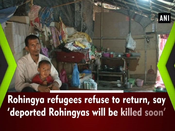 Rohingya refugees refuse to return, say 'deported Rohingyas will be killed soon'