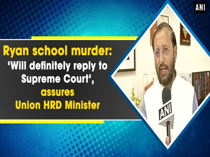 Ryan school murder: 'Will definitely reply to Supreme Court', assures Union HRD Minister