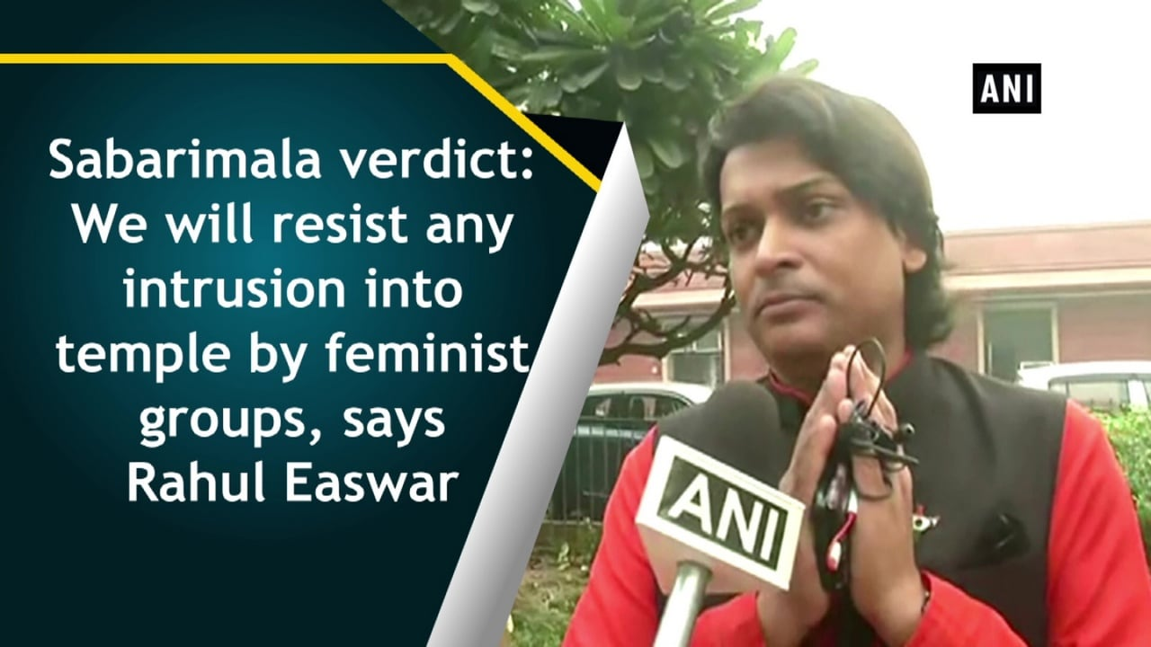 Sabarimala verdict: We will resist any intrusion into temple by feminist groups, says Rahul Easwar