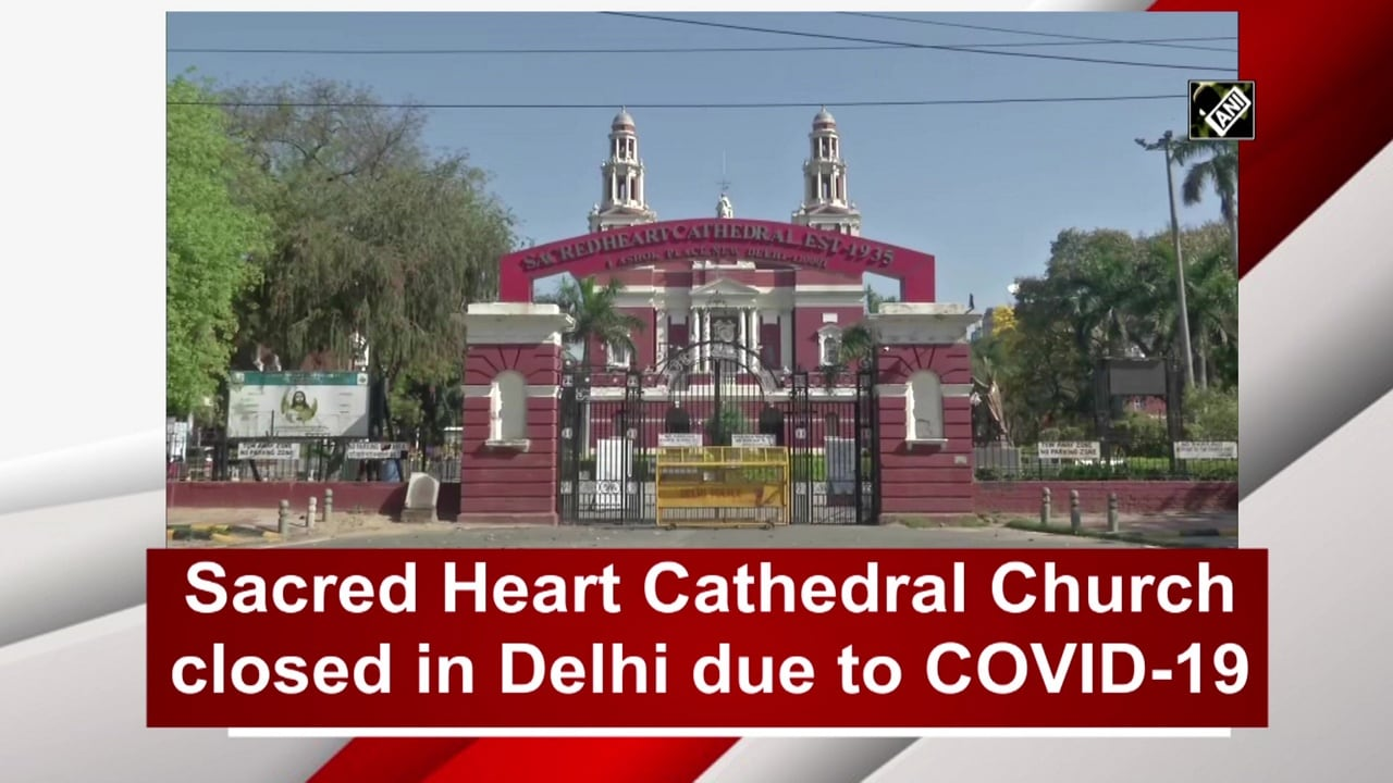 Sacred Heart Cathedral Church closed in Delhi due to COVID-19