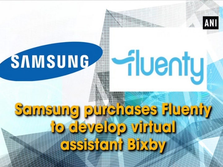 Samsung purchases Fluenty to develop virtual assistant Bixby