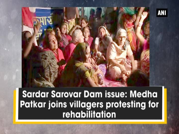Sardar Sarovar Dam issue: Medha Patkar joins villagers protesting for rehabilitation