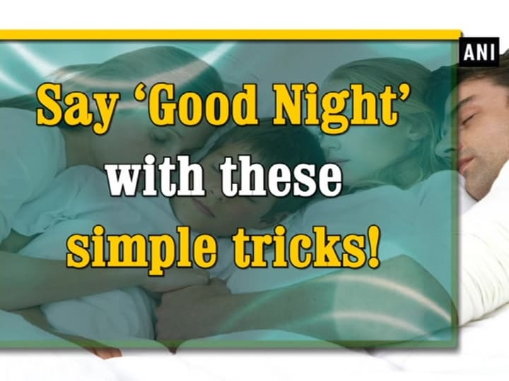 Say 'Good Night' with these simple tricks!