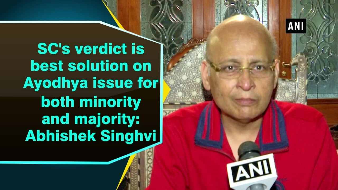 SC's verdict is best solution on Ayodhya issue for both minority and majority: Abhishek Singhvi