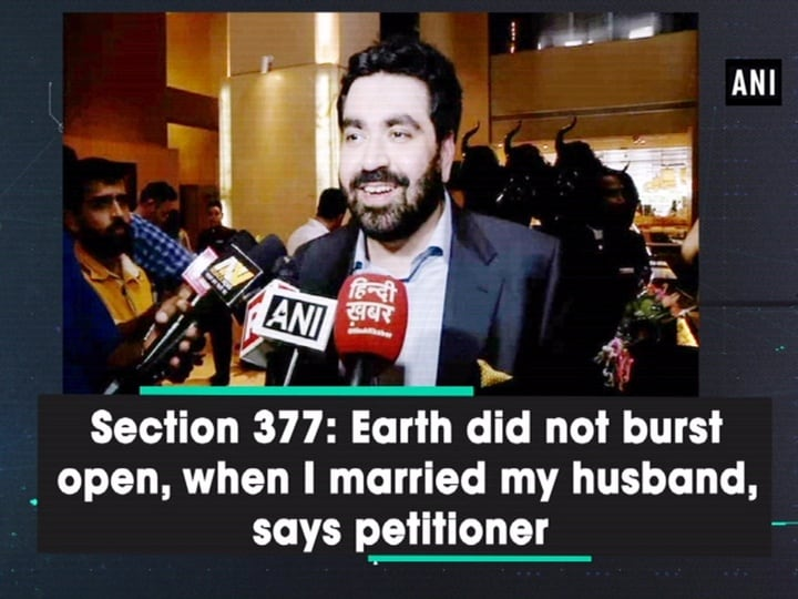 Section 377: Earth did not burst open, when I married my husband, says petitioner