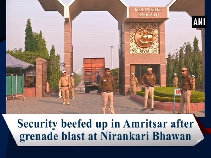 Security beefed up in Amritsar after grenade blast at Nirankari Bhawan