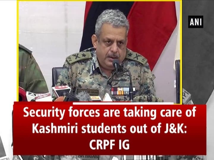 Security forces taking care of Kashmiri students out of J and K: CRPF IG