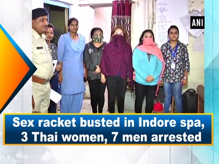 Sex racket busted in Indore spa, 3 Thai women, 7 men arrested