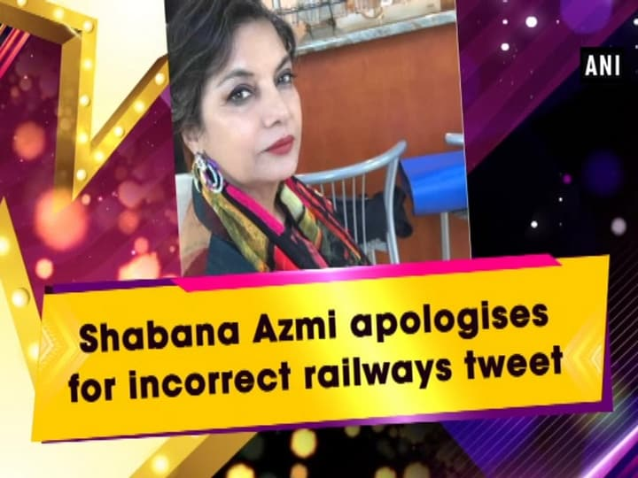 Shabana Azmi apologises for incorrect railways tweet