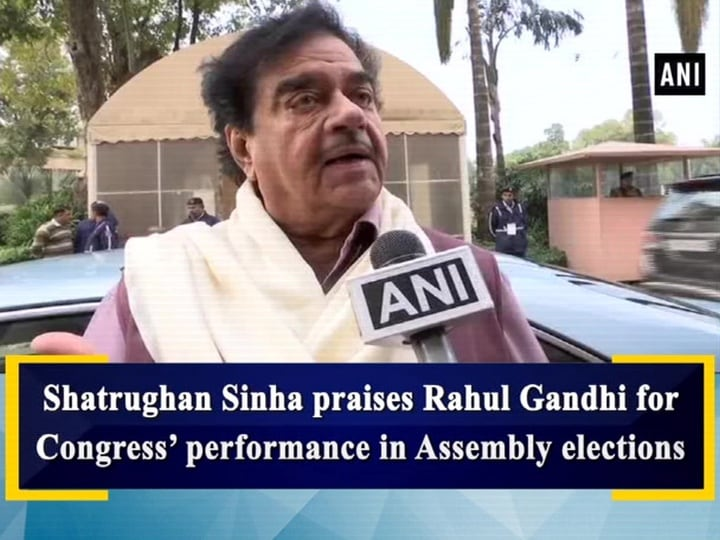 Shatrughan Sinha praises Rahul Gandhi for Congress'performance in Assembly elections