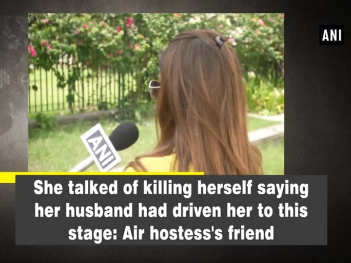 She talked of killing herself saying her husband had driven her to this stage: Air hostess's friend