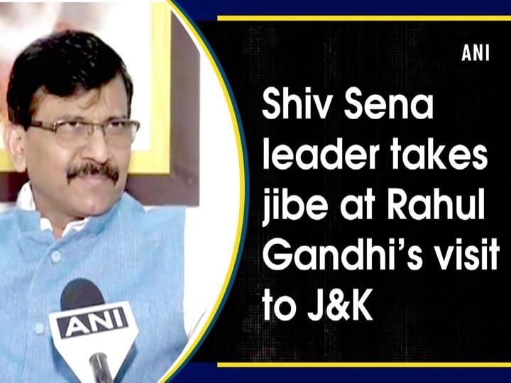 Shiv Sena leader takes jibe at Rahul Gandhi's visit to J-K