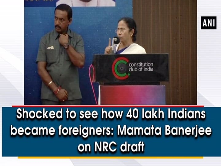Shocked to see how 40 lakh Indians became foreigners: Mamata Banerjee on NRC draft